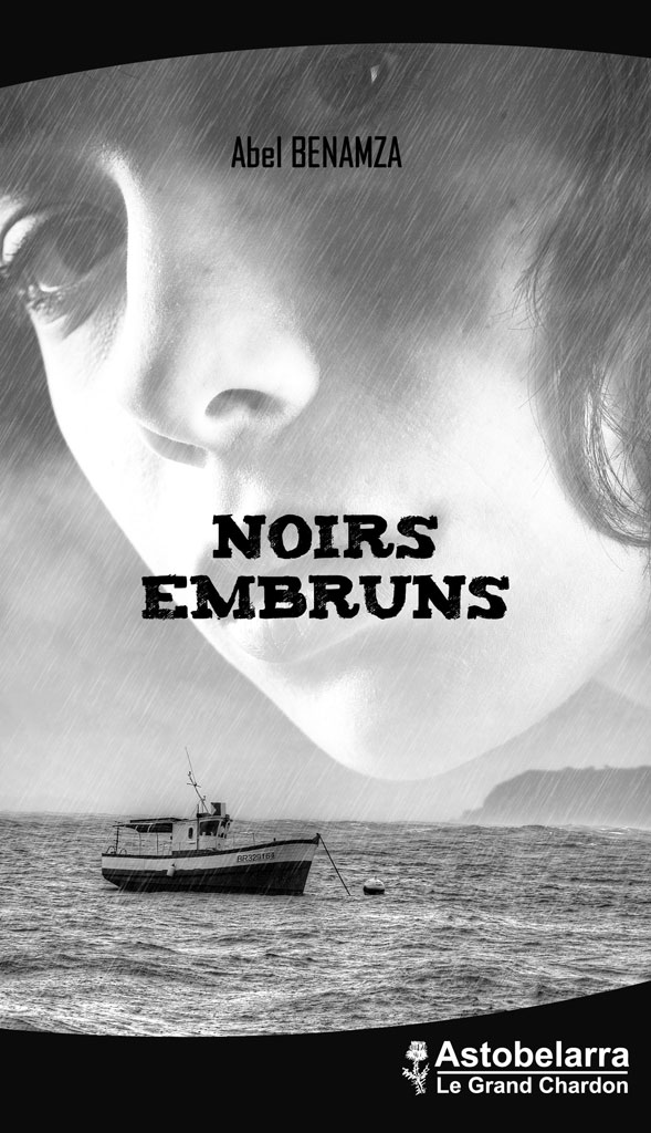 Noirs Embruns, d'Abel Benamza - Editions Astobelarra le Grand Chardon - Collection Mozaïk - 2017